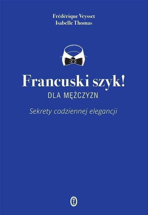 okładka Francuski szyk dla mężczyzn! Sekrety codziennej elegancji, Książka | Isabelle Thomas, Frederique Veysset