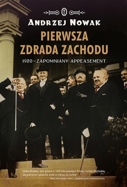okładka Pierwsza zdrada Zachodu. 1920 - zapomniany appeasement, Książka | Nowak Andrzej