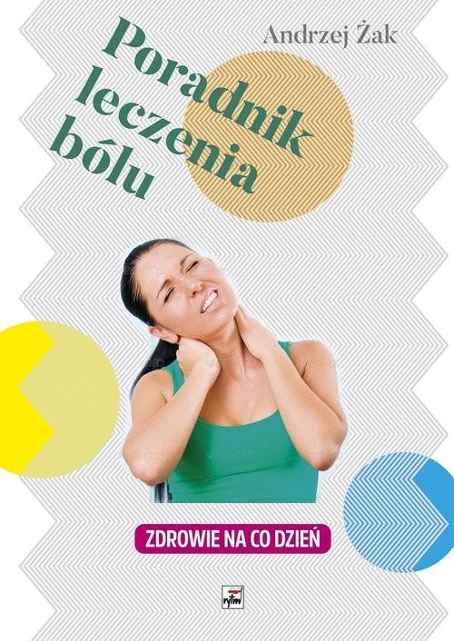 okładka Poradnik leczenia bólu Zdrowie na co dzień, Książka | Andrzej Żak