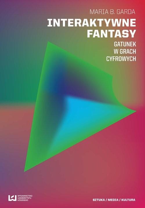 okładka Interaktywne fantasy Gatunek w grach cyfrowych, Książka | Maria B. Garda
