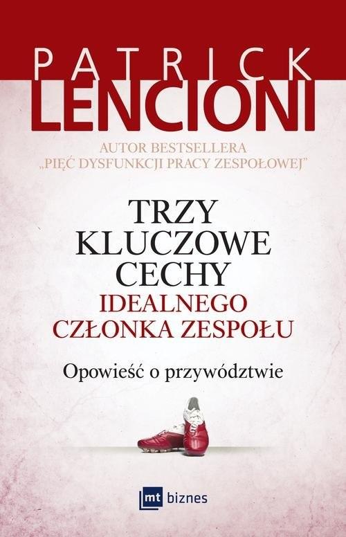 okładka Trzy kluczowe cechy idealnego członka zespołu Opowieść o przywództwie, Książka | Lencioni Patrick