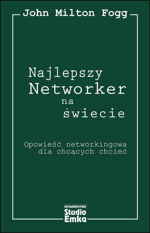 okładka Najlepszy Networker na świecie Opowieść networkingowa dla chcących chcieć, Książka | Fogg John Milton