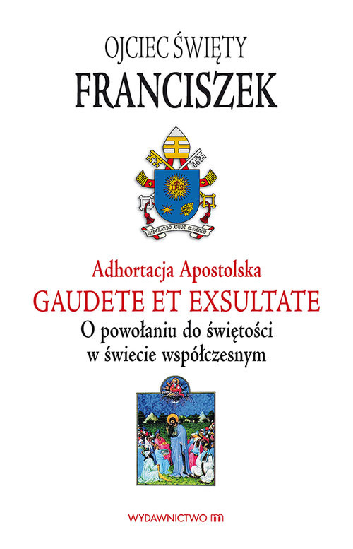 okładka Adhortacja Gaudete et exsultate O powołaniu do świętości w świecie współczesnymksiążka |  | Papież Franciszek