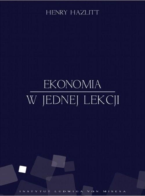 okładka Ekonomia w jednej lekcjiksiążka      Hazlitt Henry