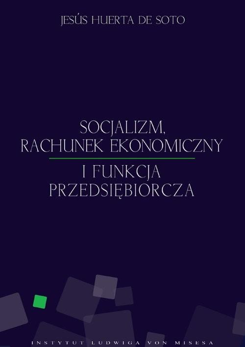 okładka Socjalizm rachunek ekonomiczny i funkcja przedsiębiorcza, Książka | de Soto Jesus Huerta