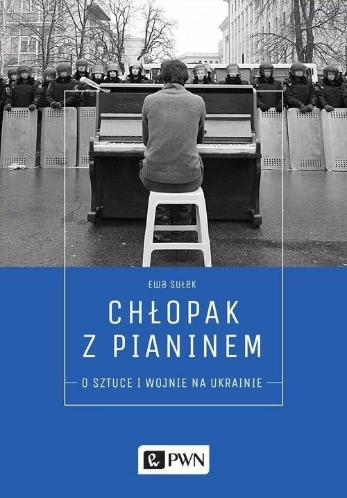 okładka Chłopak z pianinem O sztuce i wojnie na Ukrainie, Książka   Sułek Ewa