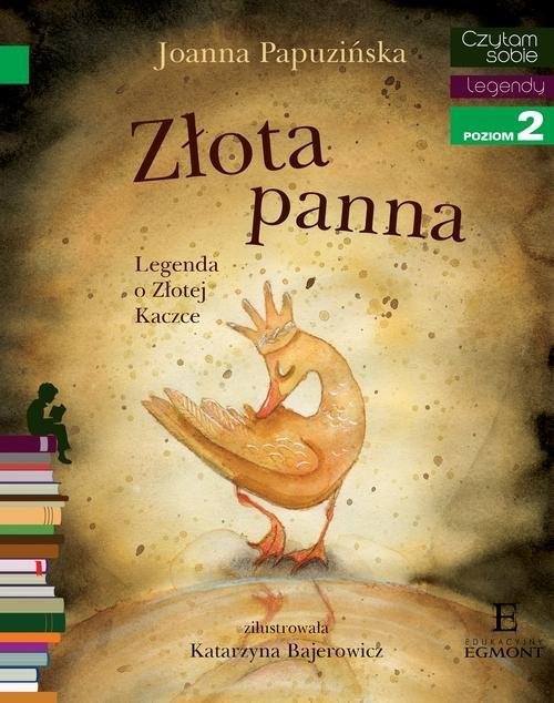 okładka Czytam sobie Złota panna Legenda o Złotej Kaczce poziom 2, Książka | Papuzińska Joanna