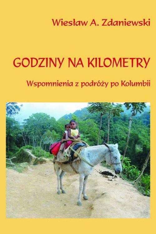 okładka Godziny na kilometry Wspomnienia z podróży po Kolumbii, Książka | Wiesław A. Zdaniewski