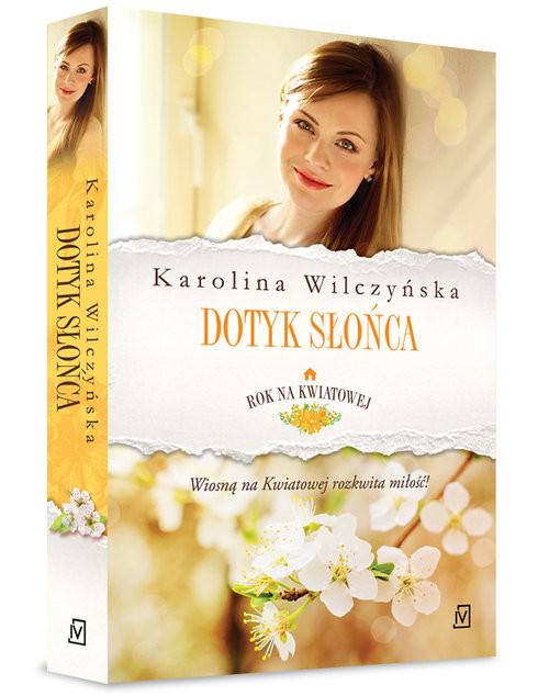 okładka Rok na Kwiatowej Tom 3 Dotyk słońcaksiążka      Karolina Wilczyńska