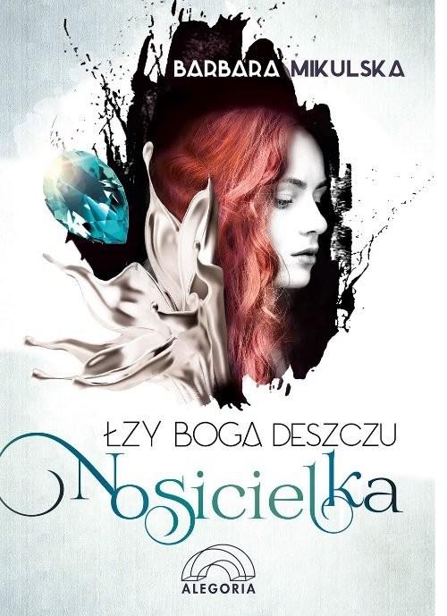 okładka Łzy Boga Deszczu Nosicielka, Książka | Mikulska Barbara