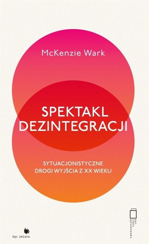okładka Spektakl dezintegracjiksiążka |  | Wark McKenzie