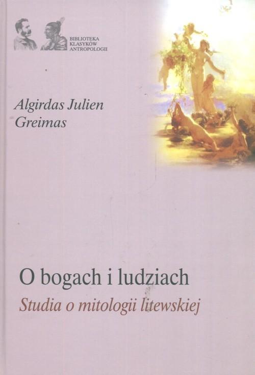 okładka O bogach i ludziach  Studia o mitologii litewskiej, Książka   Algirdas Julien Greimas