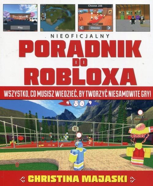 okładka Nieoficjalny poradnik do Robloxa Wszystko, co musisz wiedzieć, by tworzyć niesamowite gry, Książka   Majaski Christina