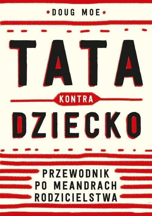 okładka Tata kontra dziecko Przewodnik po meandrach rodzicielstwa, Książka   Moe Doug