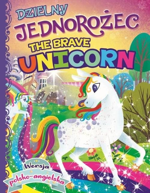 okładka Dzielny Jednorożec / The Brave Unicorn, Książka |