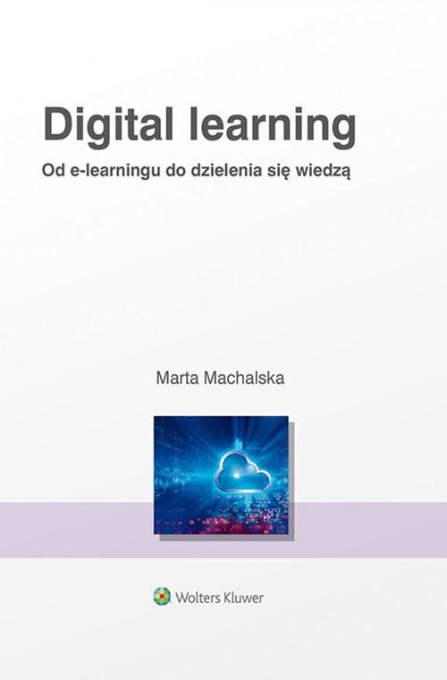 okładka Digital learning Od e-learningu do dzielenia się wiedzą, Książka | Machalska Marta