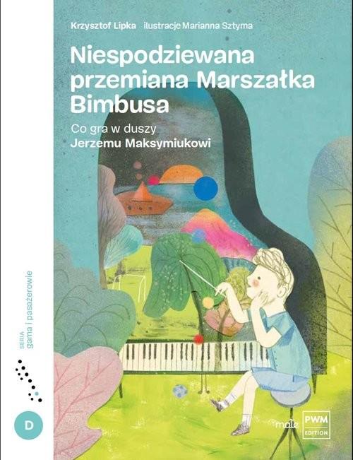 okładka Niespodziewana przemiana Marszałka Bimbusa Co gra w duszy Jerzemu Maksymiukowi, Książka | Lipka Krzysztof