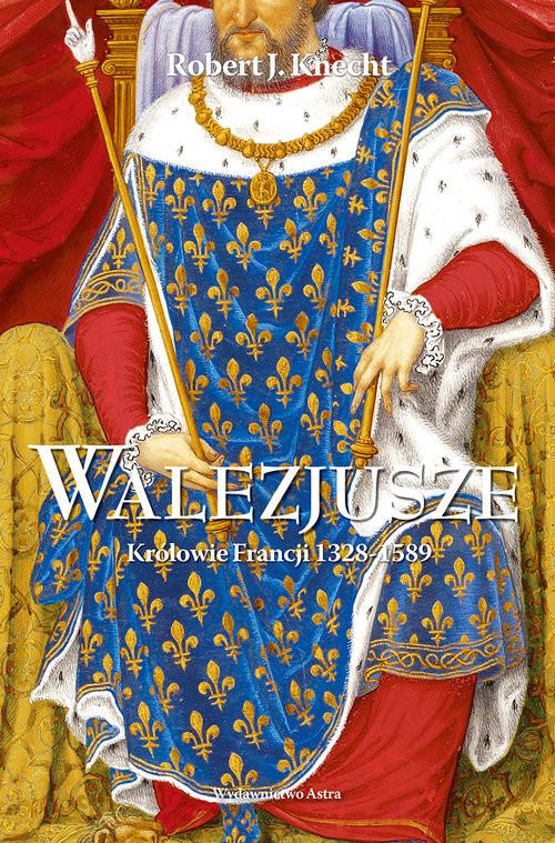 okładka Walezjusze Królowie Francji 1328-1589, Książka | Knecht, Jean Robert