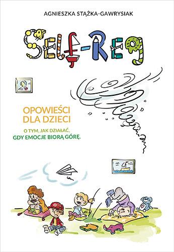 okładka Self-Reg. Opowieści dla dzieci o tym, jak działać, gdy emocje biorą górę, Książka | Stążka-Gawrysiak Agnieszka