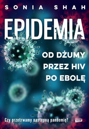 okładka Epidemia. Od dżumy, przez HIV, po ebolę, Książka | Shah Sonia