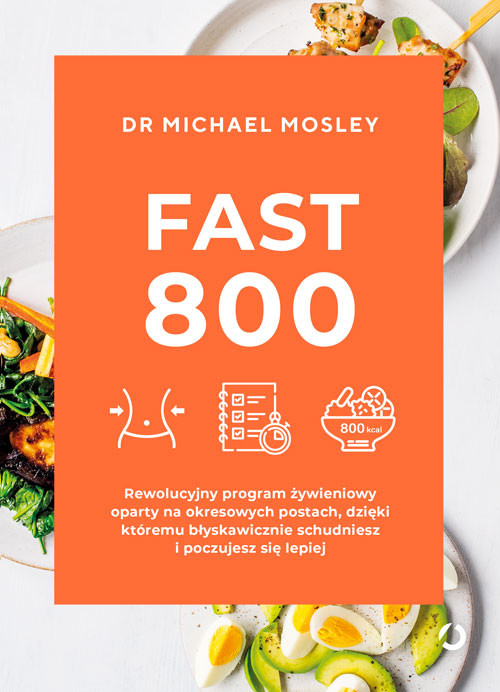 okładka Fast 800. Rewolucyjny program żywieniowy oparty na okresowych postach, dzięki któremu błyskawicznie schudniesz i poczujesz się lepiej, Książka | Mosley Michael
