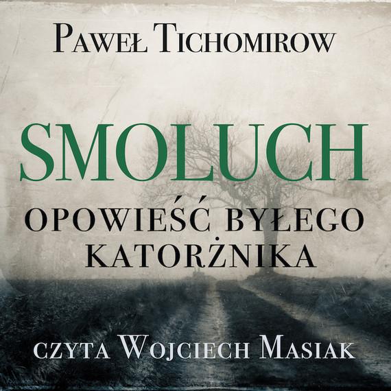 okładka Smoluch. Opowieść byłego katorżnika, Audiobook | Paweł Tichomirow