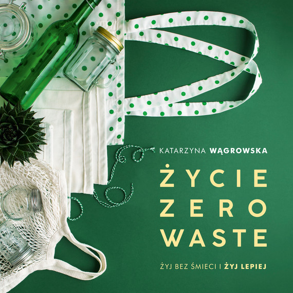 okładka Życie Zero Wasteaudiobook | MP3 | Katarzyna Wągrowska