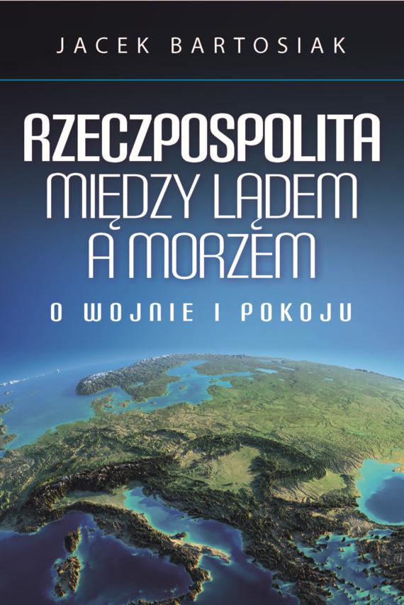okładka Rzeczpospolita między lądem a morzem. O wojnie i pokoju, Audiobook | dr Jacek Bartosiak