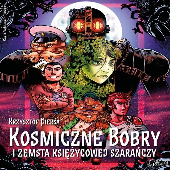 okładka Kosmiczne Bobry i zemsta Księżycowej Szarańczy, Audiobook   Krzysztof Piersa