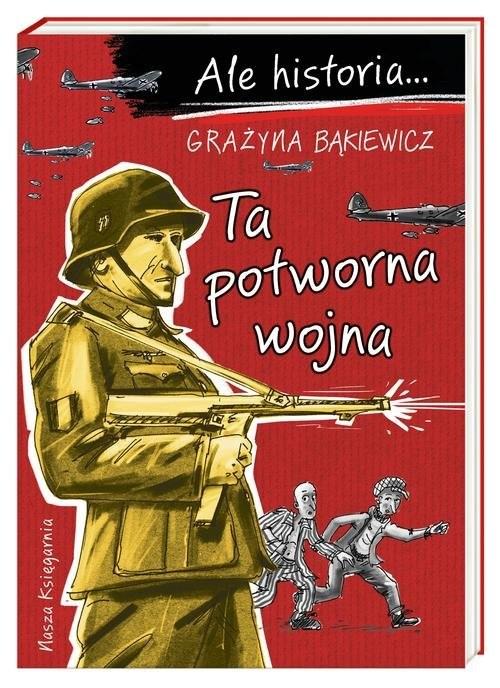 okładka Ale historia… Ta potworna wojna, Książka | Bąkiewicz Grażyna