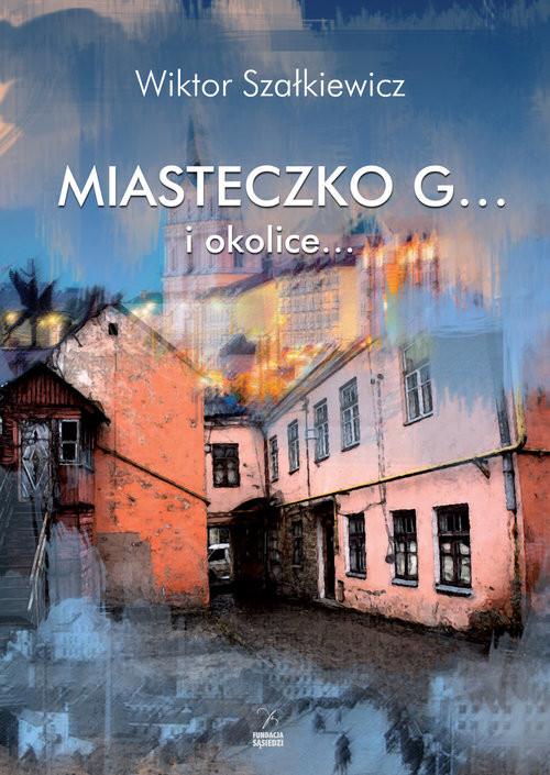 okładka Miasteczko G... i okolice..., Książka | Szałkiewicz Wiktor