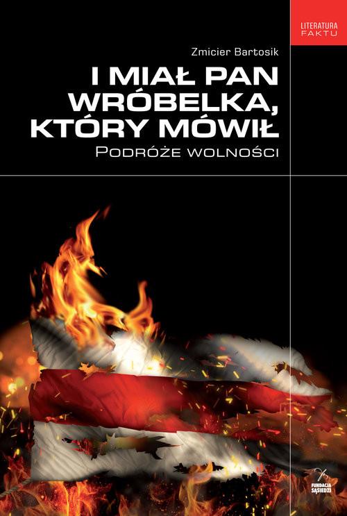 okładka I miał pan wróbelka, który mówił Podróże wolności, Książka | Bartosik Zmicier