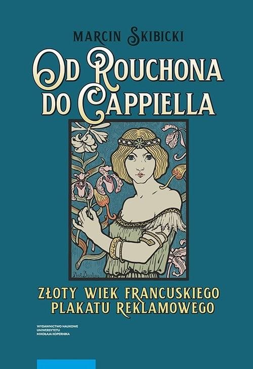 okładka Od Rouchona do Cappiella Złoty wiek francuskiego plakatu reklamowego, Książka | Skibicki Marcin