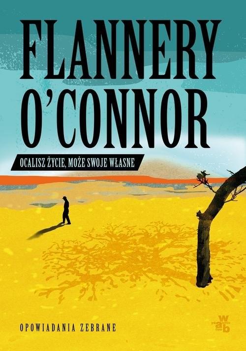 okładka Ocalisz życie może swoje własne Opowiadania zebrane, Książka | O'Connor Flannery