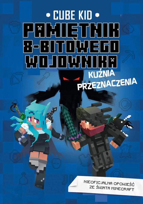 okładka Pamiętnik 8-bitowego wojownika Kuźnia przeznaczenia Tom 6książka |  | Cube Kid