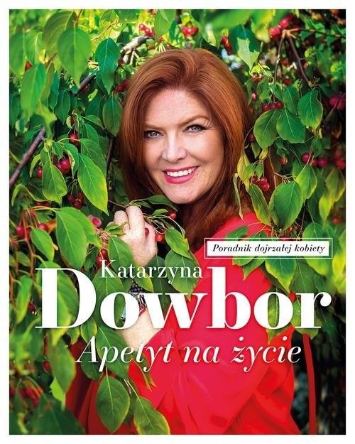 okładka Apetyt na życie, Książka | Katarzyna Dowbor