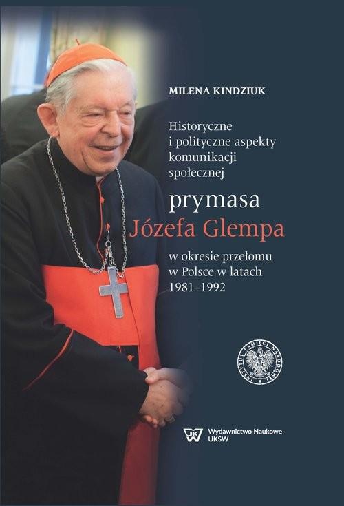okładka Historyczne i polityczne aspekty komunikacji społecznej prymasa Józefa Glempa w okresie przełomu, Książka | Milena Kindziuk