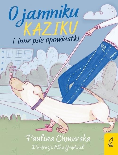 okładka O jamniku Kaziku i inne psie opowiastki, Książka | Chmurska Paulina