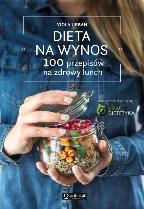 okładka Dieta na wynos 100 pomysłów na zdrowy lunch, Książka | Urban Viola