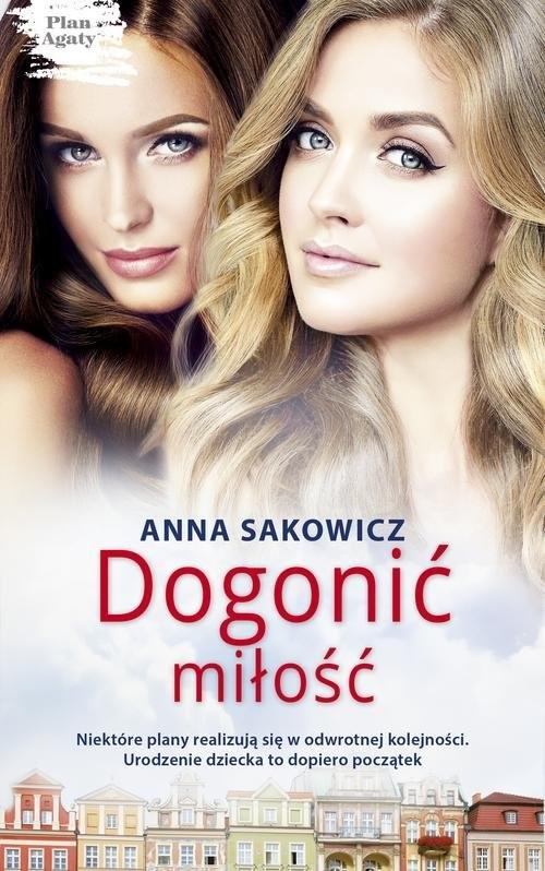 okładka Dogonić miłość Plan Agaty 2, Książka   Sakowicz Anna