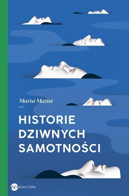 okładka Historie dziwnych samotności, Książka | Marta Mazuś