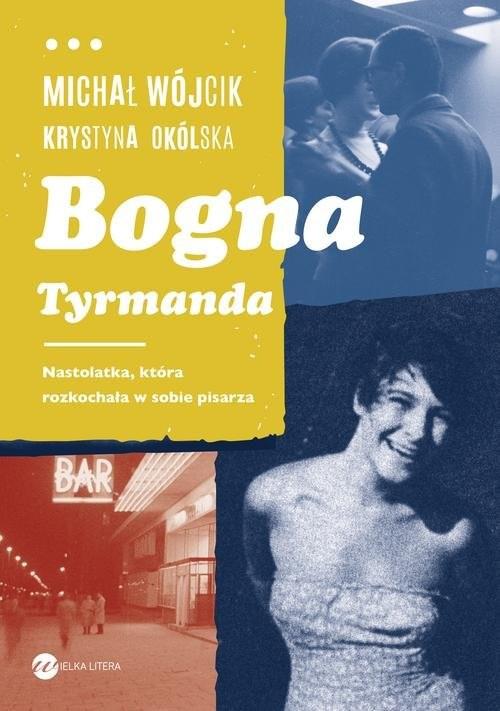 okładka Bogna Tyrmanda Nastolatka, która rozkochała w sobie pisarzaksiążka |  | Krystyna Okólska, Michał Wójcik
