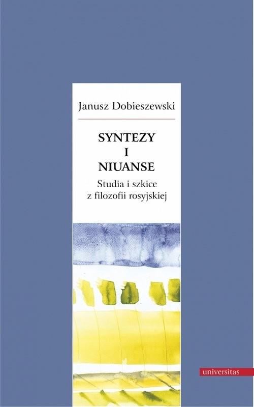 okładka Syntezy i niuanse Studia i szkice z filozofii rosyjskiej, Książka | Dobieszewski Janusz
