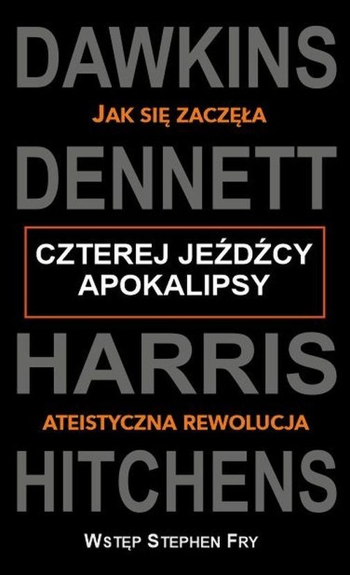 okładka Czterej jeźdźcy apokalipsy Jak się zaczęła ateistyczna rewolucjaksiążka |  | Richard  Dawkins, Daniel C. Dennett, Sa Harris