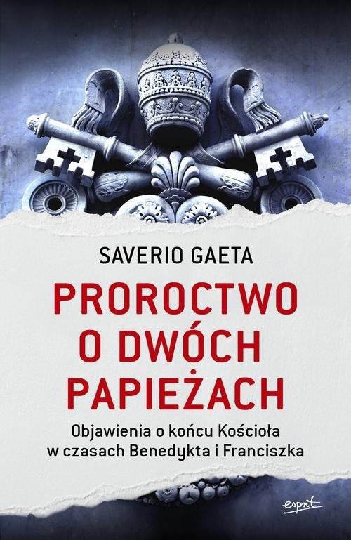 okładka Proroctwo o dwóch papieżach Objawienia o końcu Kościoła w czasach Benedykta i Franciszka, Książka | Saverio Gaeta