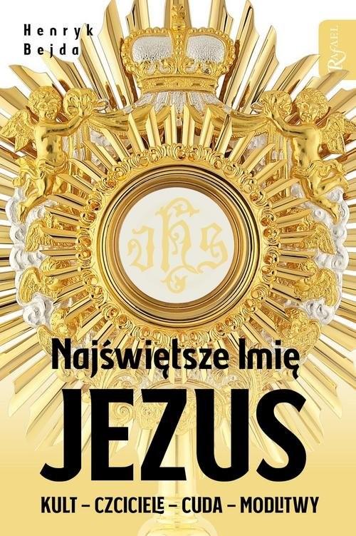 okładka Najświętsze Imię Jezus Kult - Czciciele - Cuda - Modlitwy, Książka | Henryk Bejda