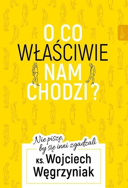 okładka O co właściwie nam chodzi? Nie piszę, by się inni zgadzaliksiążka |  | Wojciech Węgrzyniak