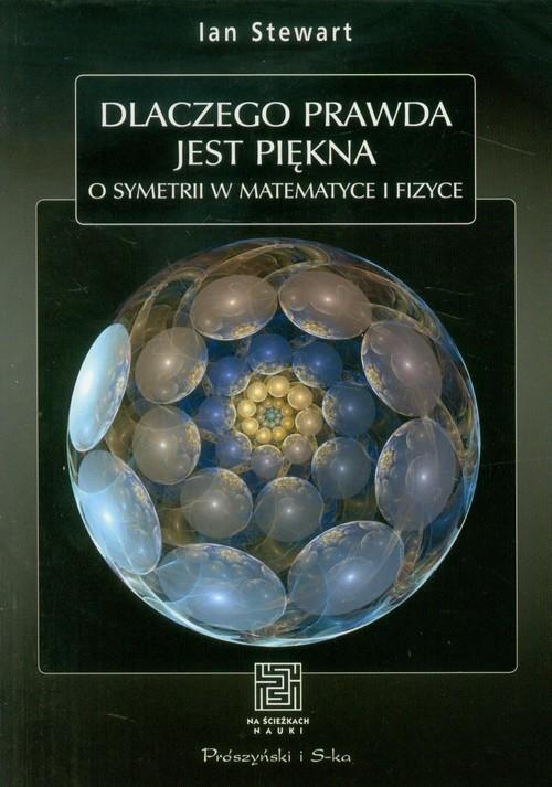okładka Dlaczego prawda jest piękna O symetrii w matematyce i fizyce, Książka | Stewart Ian