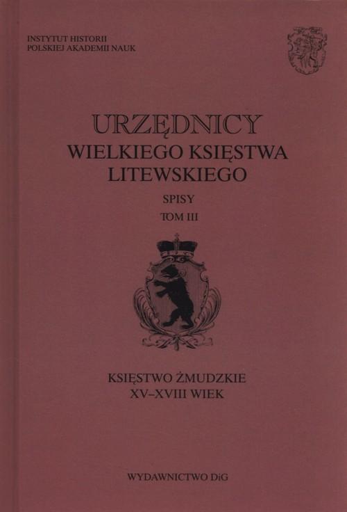 okładka Urzędnicy wielkiego księstwa litewskiego Tom 3 Księstwo żmudzkie XV-XVIII wiek, Książka |