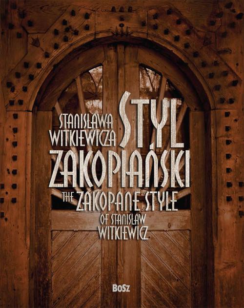 okładka Styl Zakopiański Stanisława Witkiewicza, Książka | Jabłońska Teresa